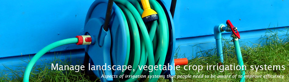 Manage landscape, vegetable crop irrigation systems